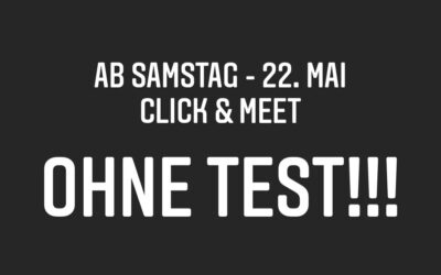 Ab Samstag, 22. Mai: Click & Meet OHNE TEST!